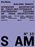 S AM 10 - Bildbau/Building Images: Schweizer Architektur im Fokus der Fotografie/ Photography Focusing on Swiss Architecture