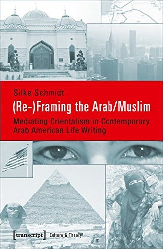 (Re-)Framing the Arab/Muslim (Culture & Theory) by Silke Schmidt (2014-10-15)