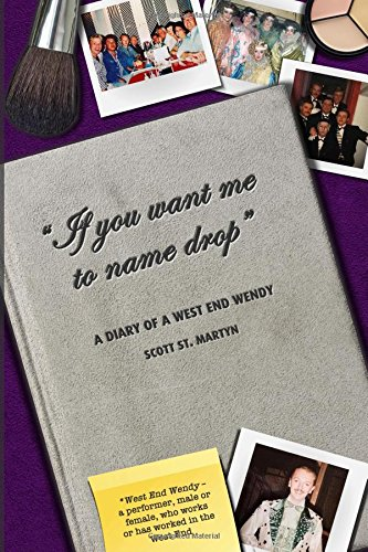 """""""IF YOU WANT ME TO NAME DROP"""": A Diary Of a West End Wendy"""