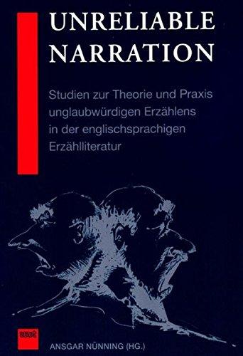 Unreliable Narration: Studien zur Theorie und Praxis unglaubwürdigen Erzählens in der englischsprachigen Erzählliteratur