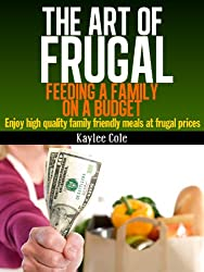 The Art of Frugal:  Feeding a Family on a Budget (English Edition)