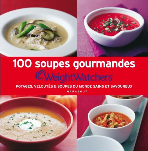 100 soupes gourmandes Weight Watchers par Weight Watchers