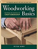 Woodworking Basics: Mastering the Essentials of Craftsmanship: An Integrated Approach with Hand and Power Tools
