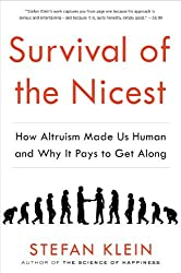 Survival of the Nicest: How Altruism Made Us Human and Why It Pays to Get Along by Stefan Klein (2014-01-21)