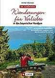 Wanderungen für Verliebte: in den bayerischen Voralpen - Michael Kleemann