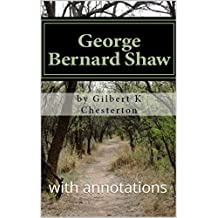 George Bernard Shaw: with annotations (Chesterton Greatest Works Book 1) (English Edition)