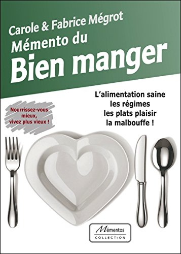 Mémento du Bien manger - L'alimentation saine, les régimes, les plats plaisir, la malbouffe ! - Version 2.0 par Carole Mégrot & Fabrice Mégrot