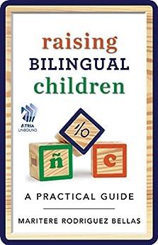 Raising Bilingual Children: A Practical Guide (English Edition) par [Bellas, Maritere Rodriguez]