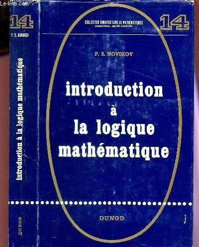 INTRODUCTION A LA LOGIQUE MATHEMATIQUE / N°14 DE LA COLLECTION UNIVERSITAIRE DE MATHEMATIQUES.