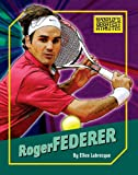 Roger Federer (The World's Greatest Athletes Book 1274)