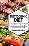Ketogenic Diet: Quick and Easy Cookbook Recipes and Meal Plans for Boosting Your Metabolism, Increasing Energy Levels and Losing Weight (Easy To Make and ... Energy, Losing Weight and Eating Healthy)
