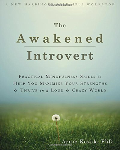 The Awakened Introvert: Practical Mindfulness Skills to Help You Maximize Your Strengths and Thrive in a Loud and Crazy World by Arnie Kozak (2015-05-01)