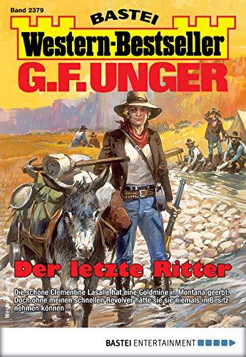 G. F. Unger Western-Bestseller 2379 - Western: Der letzte Ritter