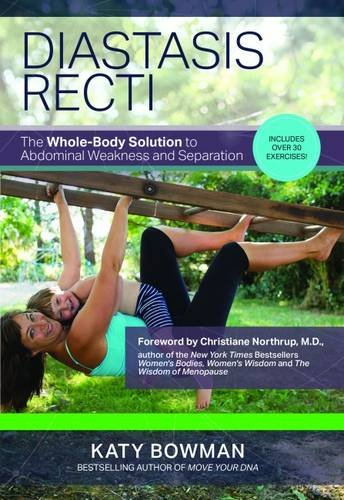 Diastasis Recti: The Whole-Body Solution to Abdominal Weakness and Separation por Katy Bowman