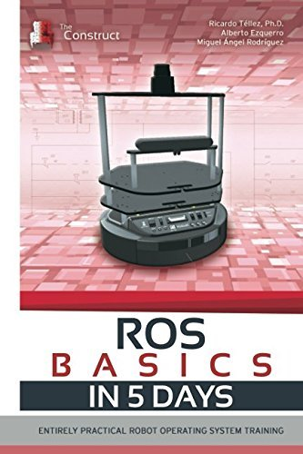 ROS in 5 days: Entirely Practical Robot Operating System Training by Ricardo Téllez PhD Alberto Ezquerro Miguel Ángel Rodríguez(2016-12-22)