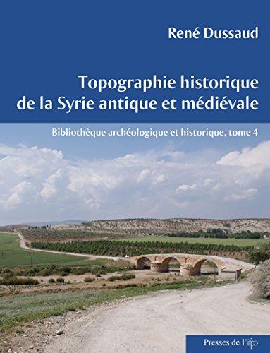 Topographie historique de la Syrie antique et médiévale (Bibliothèque archéologique et historique) par René Dussaud