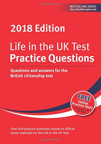 Life in the UK Test: Practice Questions 2018: Questions and answers for the British citizenship test