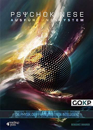 Psychokinese Ausführungssystem: Die Physik der parasensitiven Intelligenz - Das externe Handbuch der Online Schule GOKP