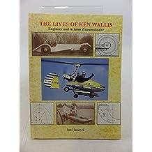 Lives of Ken Wallis, The: Engineer and Aviator Extraordinaire