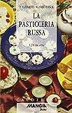 La pasticceria russa. 128 ricette