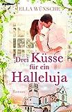 Drei Küsse für ein Halleluja: Roman