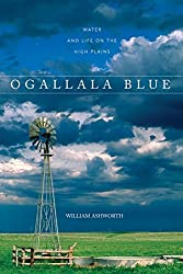 Ogallala Blue: Water and Life on the Great Plains by William Ashworth (2007-07-17)