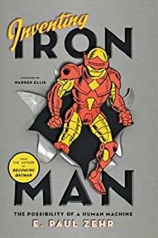 Inventing Iron Man: The Possibility of a Human Machine by [Zehr, E. Paul]