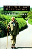 Path Without Destination: The Long Walk of a Gentle Hero by Satish Kumar (2000-04-01)