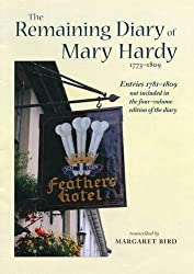 The Remaining Diary of Mary Hardy 1773-1809: Entries 1781-1809 Not Included in the Four-Volume Edition of the Diary