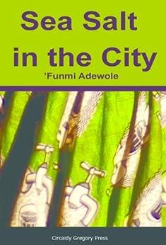Sea  Salt in the City by [Adewole, 'Funmi]