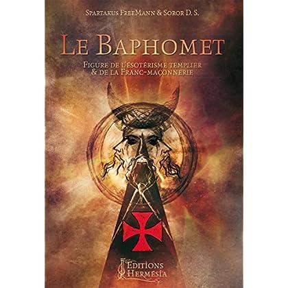 Le Baphomet: Figure de l'ésotérisme templier & de la franc-maçonnerie