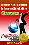 The BabySteps Roadmap To Internet Marketing Success: Affiliate Marketing in 7 Easy Steps