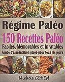 Régime Paléo: 150 Recettes paléo faciles, mémorables et inratables ; Guide d�alimentation paléo pour tous les jours (livre de cuisine paléo)