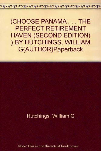 (CHOOSE PANAMA . . . THE PERFECT RETIREMENT HAVEN (SECOND EDITION) ) BY HUTCHINGS, WILLIAM G{AUTHOR}Paperback