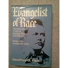 Evangelist of Race. The Germanic Vision of Houston Stewart Chamberlain.