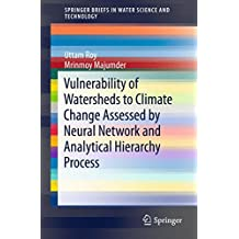 Vulnerability of Watersheds to Climate Change Assessed by Neural Network and Analytical Hierarchy Process (SpringerBriefs in Water Science and Technology)