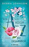 Von A wie allein bis Z für zusammen: Roman von Debra Johnson