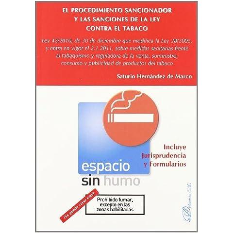 El procedimiento sancionador y las sanciones de la Ley contra el tabaco: Ley 42/2010, de 30 de diciembre que modifica la ley 28/2005, y entra en vigor ... consumo y publicidad de productos del tabaco
