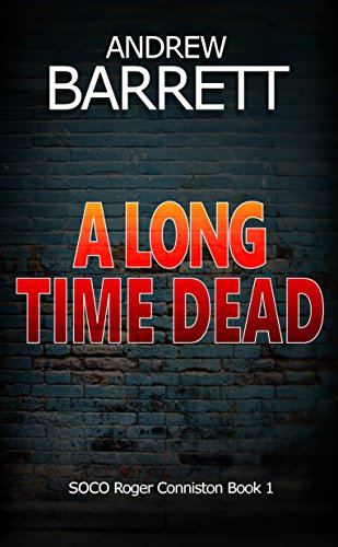 A Long Time Dead (SOCO Roger Conniston 1) by Andrew Barrett