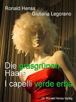 Die grasgrünen Haare - I capelli verde erba. Deutsch - Italienisch, Tedesco - Italiano von [Henss, Ronald]