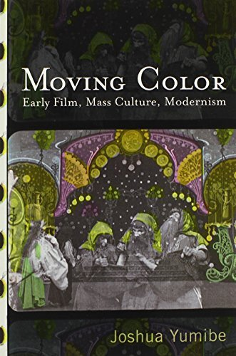 Moving Color: Early Film, Mass Culture, Modernism (Techniques of the Moving Image) by Joshua Yumibe (2012) Paperback