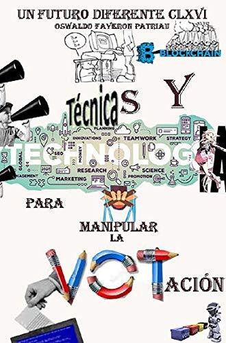 Técnicas Y Tecnologías para Manipular la Votación (Un Futuro Diferente nº 166) por Oswaldo Enrique Faverón Patriau