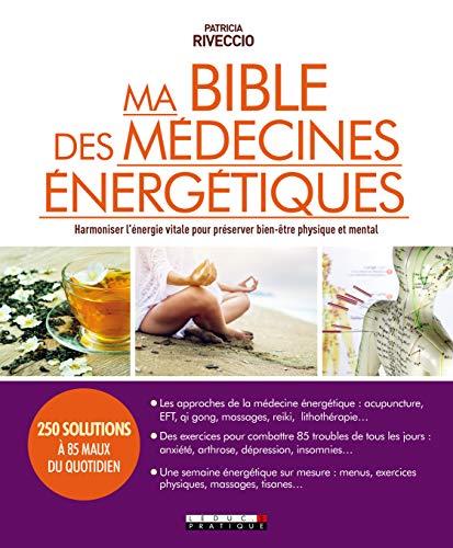Ma bible des médecines énergétiques :Harmoniser l'énergie vitale pour préserver bien-être physique et mental