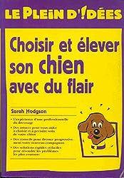 Choisir et élever son chien avec du flair (Le plein d'idées)
