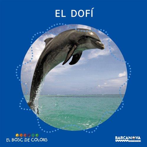 El dofí (Llibres Infantils I Juvenils - El Bosc De Colors) por Estel Baldó