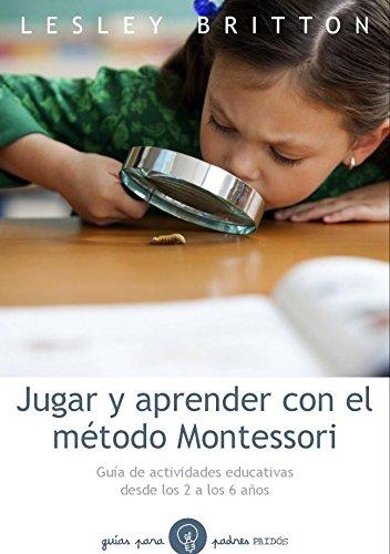 Jugar y aprender con el método Montessori por Lesley Britton