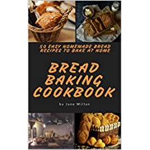 Bread Baking Cookbook:  50 Easy Homemade Bread Recipes to Bake at Home (Baking Series Book 2) (English Edition)