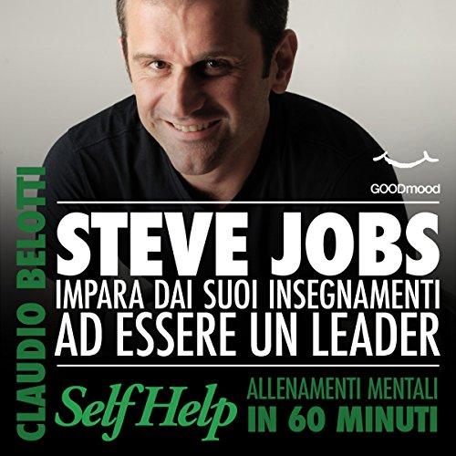 Steve Jobs: Impara dai suoi insegnamenti ad essere un leader (Self Help: Allenamenti mentali in 60 minuti)  Audiolibri