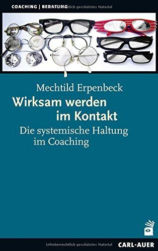 Wirksam werden im Kontakt: Die systemische Haltung im Coaching (Systemische Therapie)