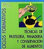 Técnicas de pastelería, panadería y conservación de alimentos (Ciclos formativos. FP grado medio. Hostelería y turismo nº 8)